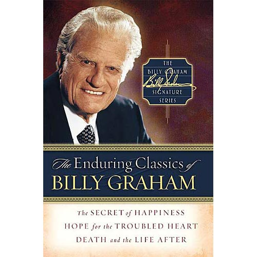 The Enduring Classics of Billy Graham: Secret of Happiness/Hope for the Troubled Heart/Death and the Life After