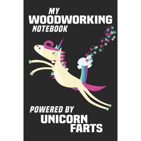 My Woodworking Notebook Powered By Unicorn Farts: Blank Lined Notebook Journal Gift Idea