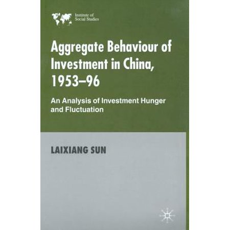 Aggregate Behaviour Of Investment In China  1953 96  An Analysis Of Investment Hunger And Fluctuation  2001   Institute Of Social Studies  The Hague