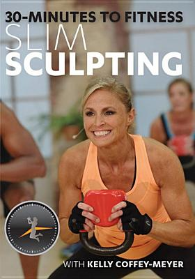 30 Minutes to Fitness : Slim Sculpting with Kelly Coffey-Meyer by Bayview/Widowmaker