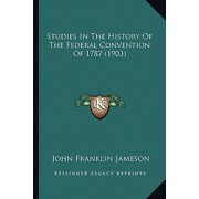 Studies in the History of the Federal Convention of 1787 (1903)