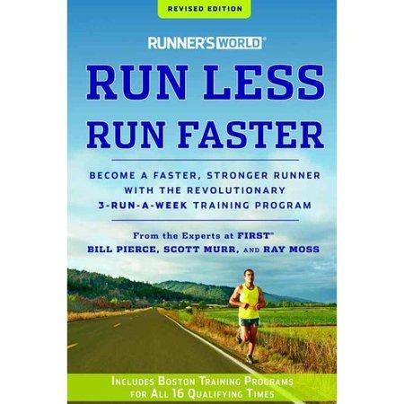 Runners World Run Less  Run Faster  Become A Faster  Stronger Runner With The Revolutionary 3 Run A Week Training Program