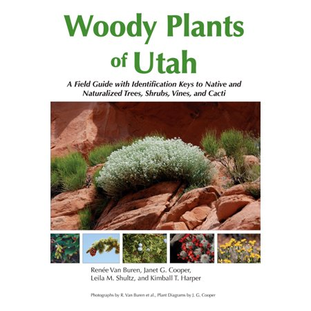 Woody Plants of Utah : A Field Guide with Identification Keys to Native and Naturalized Trees, Shrubs, Cacti, and
