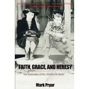 Faith, Grace and Heresy : The Biography of REV. Charles M. Jones