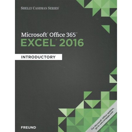 Shelly Cashman Series Microsoft Office 365 & Excel 2016 : Introductory (Learn 365)