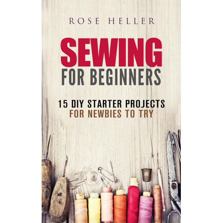 Sewing for Beginners: 15 DIY Starter Projects for Newbies to Try - eBook
