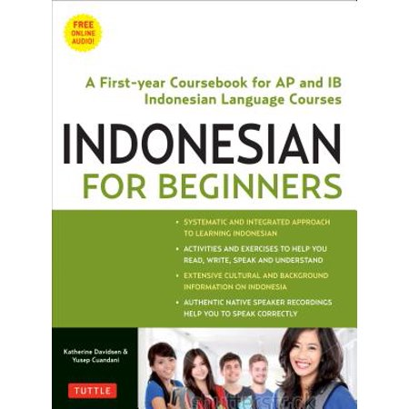 Indonesian for Beginners : Speak, Read and Write Correct Indonesian! (Ideal  for IB Courses, Free Online Audio)