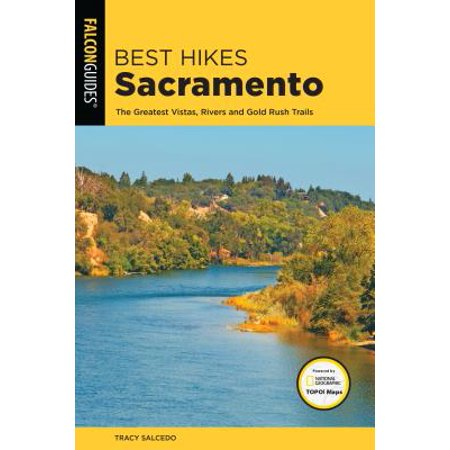Best Hikes Sacramento : The Greatest Vistas, Rivers, and Gold Rush