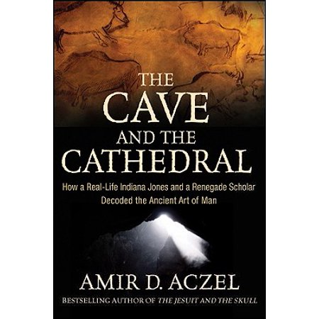 The Cave and the Cathedral : How a Real-Life Indiana Jones and a Renegade Scholar Decoded the Ancient Art of