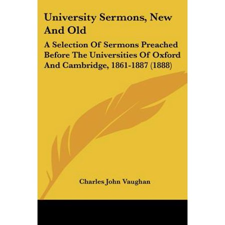 Oxford Selection Post - University Sermons, New and Old : A Selection of Sermons Preached Before the Universities of Oxford and Cambridge, 1861-1887 (1888)