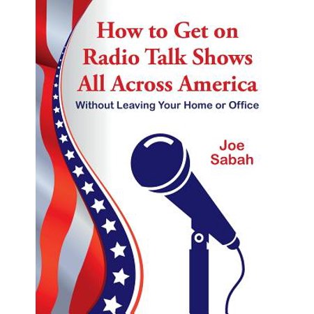 How to Get on Radio Talk Shows All Across America : Without Leaving Your Home or