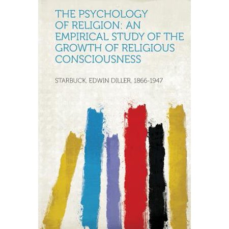 The Psychology of Religion : An Empirical Study of the Growth of Religious