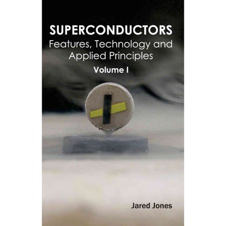 Superconductors  Volume I  Features  Technology And Applied Principles