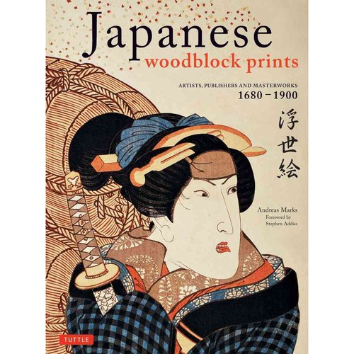 Japanese Woodblock Prints: Artists, Publishers and Masterworks 1680-1900