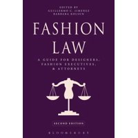 Fashion Law : A Guide for Designers, Fashion Executives, and Attorneys