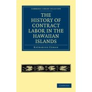 Cambridge Library Collection - Slavery and Abolition: The History of Contract Labor in the Hawaiian Islands (Paperback)