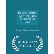 Robert Blake, Admiral and General at Sea - Scholar's Choice Edition