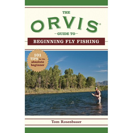 The Orvis Guide to Beginning Fly Fishing : 101 Tips for the Absolute Beginner