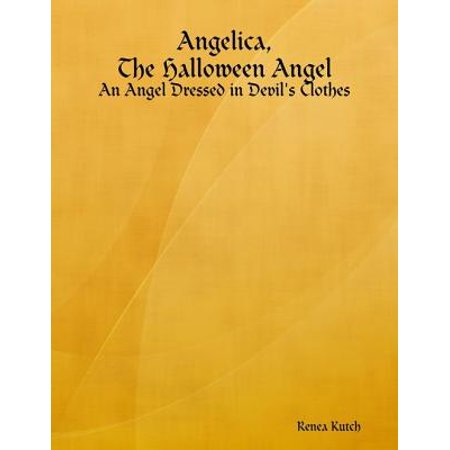 Angelica, the Halloween Angel: An Angel Dressed in Devil's Clothes - eBook