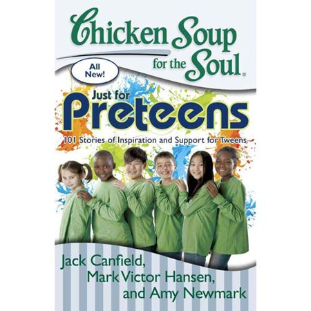 Chicken Soup for the Soul Just for Preteens: 101 Stories of Inspiration and Support for Tweens by
