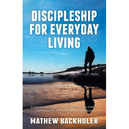 Discipleship for Everyday Living, Christian Growth, Following Jesus Christ and Making Disciples of All Nations : Firm Foundations, the Gospel, God's Will, Evangelism, Missions, Teaching, Doctrine and Ministry, Power of the Holy Spirit