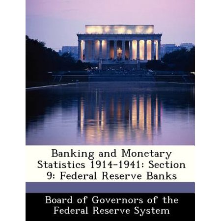 Banking And Monetary Statistics 1914 1941  Section 9  Federal Reserve Banks