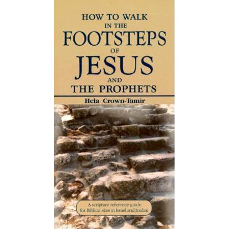 How to Walk in the Footsteps of Jesus and the Prophets: A Scripture Reference Guide for Biblical Sites in Israel and Jordan (Paperback) ()
