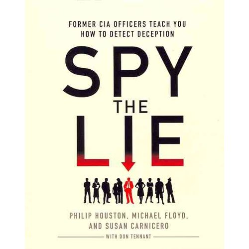 Spy the Lie: Former CIA Officers Teach You How to Detect Deception