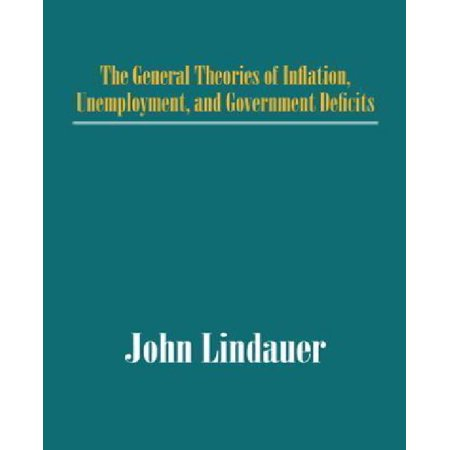 The General Theories Of Inflation  Unemployment  And Government Deficits