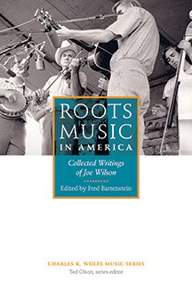 Roots Music in America : Collected Writings of Joe Wilson by University of Tennessee Press