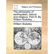 The Philosophy of Earthquakes, Natural and Religious. Part III. by William Stukeley, ...