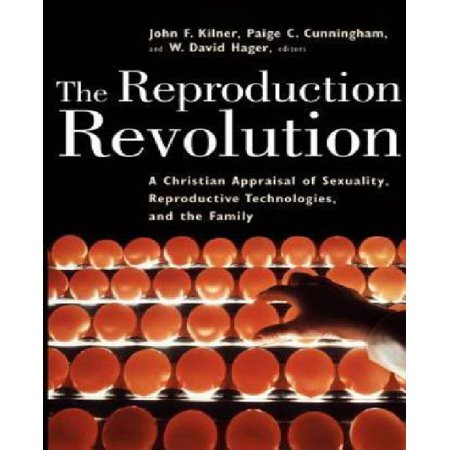 The Reproduction Revolution  Horizons In Bioethics Series   A Christian Appraisal Of Sexuality  Reproductive Technologies  And The Family