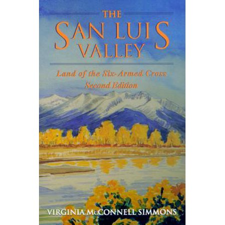 The San Luis Valley, Second Edition : Land of the Six-Armed