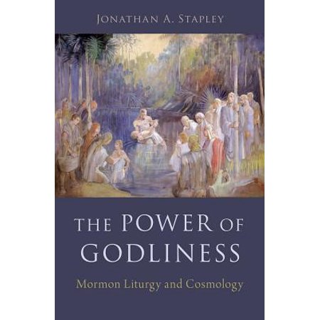 The Power of Godliness : Mormon Liturgy and Cosmology