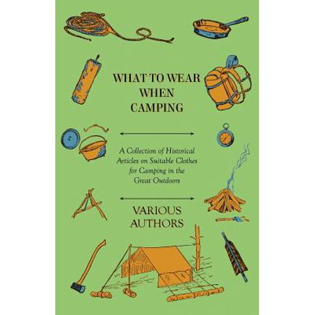 What to Wear When Camping - A Collection of Historical Articles on Suitable Clothes for Camping in the Great Outdoors - Historical Clothing