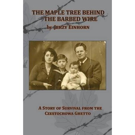 The Maple Tree Behind The Barbed Wire   A Story Of Survival From The Czestochowa Ghetto