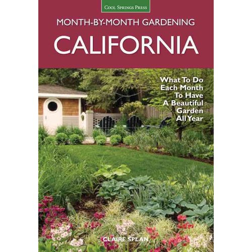 Month-by-Month Gardening California: What to Do Each Month to Have a Beautiful Garden All Year