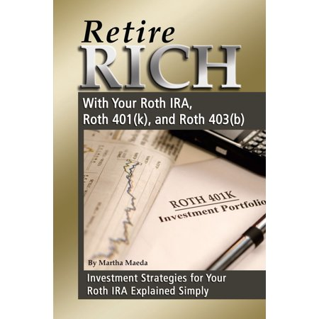 Retire Rich With Your Roth IRA, Roth 401(k), and Roth 403(b) Investment Strategies for Your Roth IRA Explained Simply -