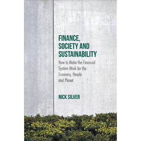 Finance  Society And Sustainability  How To Make The Financial System Work For The Economy  People And Planet