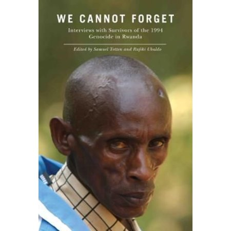 We Cannot Forget: Interviews with Survivors of the 1994 Genocide in Rwanda