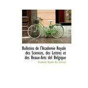 Bulletins de L'Acad Mie Royale Des Sciences, Des Lettres Et Des Beaux-Arts del Belgique