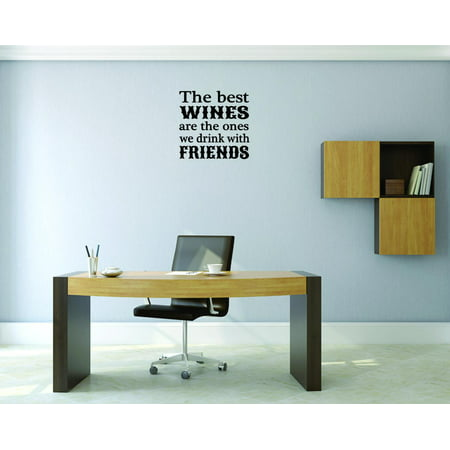 Wall Design Pieces The Best Wines Are The Ones We Drink With Friends Quote Text Lettering 18 X18