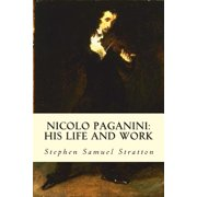 Nicolo Paganini : His Life and Work