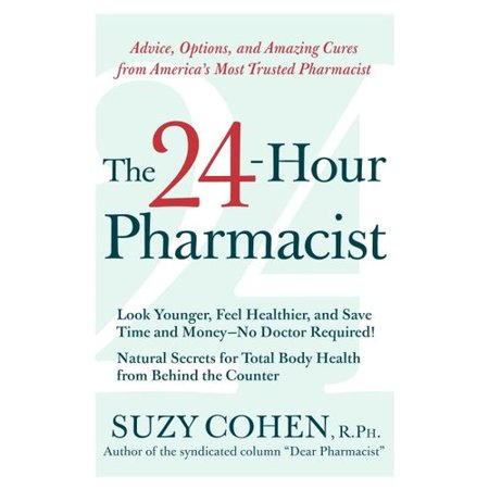 The 24 Hour Pharmacist  Advice  Options  And Amazing Cures From Americas Most Trusted Pharmacist