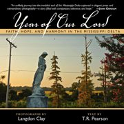 Year of Our Lord : Faith, Hope and Harmony in the Mississippi Delta