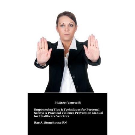 PROtect Yourself! Empowering Tips & Techniques for Personal Safety: A Practical Violence Prevention Manual for Healthcare Workers - eBook (Halloween Safety Tips)