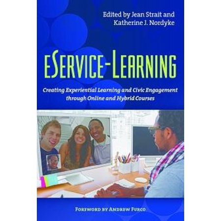 Eservice-Learning : Creating Experiential Learning and Civic Engagement Through Online and Hybrid