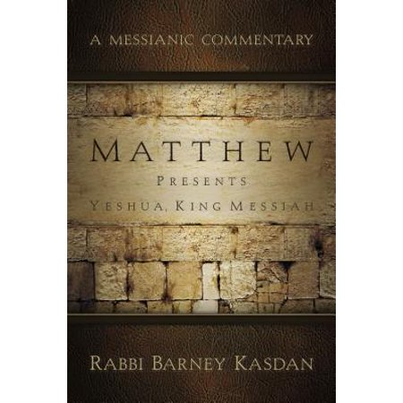 Matthew Presents Yeshua, King Messiah : A Messianic