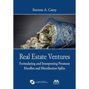 Real Estate Ventures : Formulating and Interpreting Promote Hurdles and Distribution Splits