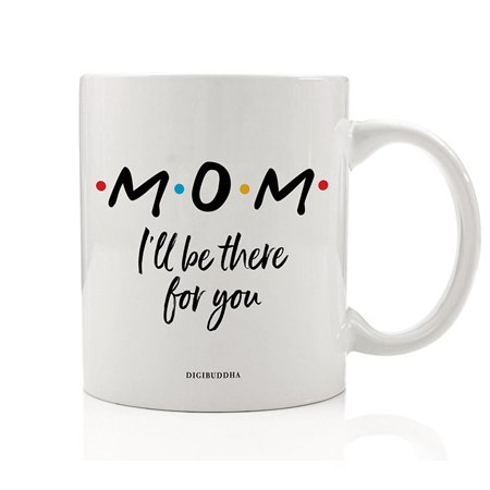 MOM Coffee Mug Cute Gift Idea I'll Be There For You FRIENDS TV Show Christmas Holiday Birthday Mother's Day Present to Mommy Mother Mama Parent Family 11oz Ceramic Beverage Tea Cup Digibuddha